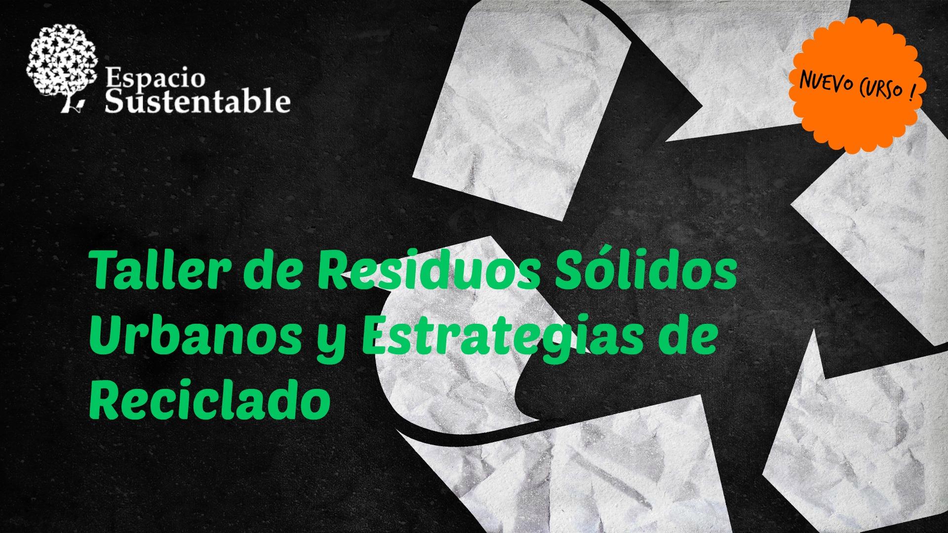 Curso – Taller de Residuos Sólidos Urbanos y Estrategias de Reciclado